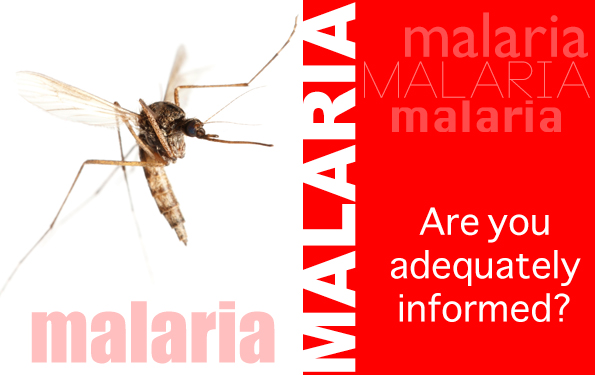 Malaria - Are you adequately informed?